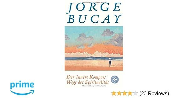Der Innere Kompass Wege Der Spiritualität Amazonde Jorge Bucay