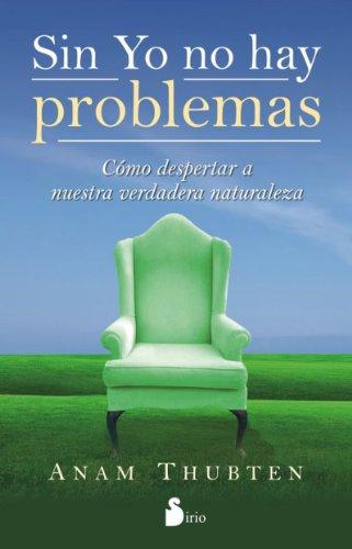 SIN YO NO HAY PROBLEMAS por ANAM THUBTEN
