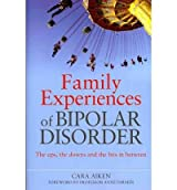 [(Family Experiences of Bipolar Disorder: The Ups, the Downs and the Bits in Between)] [Author: Cara Aiken] published on (June, 2010)
