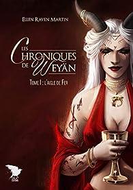 Les chroniques de Weyän, tome 1 : L'aigle de fer par Ellen Raven Martin