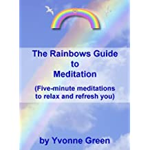 The Rainbows Guide to Meditation (Five-minute meditations to relax and refresh you)