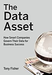 The Data Asset: How Smart Companies Govern Their Data for Business Success (SAS Institute Inc)