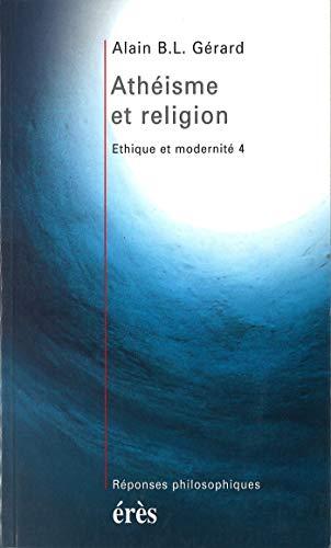 Athéisme et religion: Éthique et modernité 4 (Réponses philosophiques) par Alain B.L. GERARD
