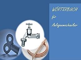deutsch-englisch Uebersetzungen fuer Anlagenmechaniker (Woerterbuch Gebaeudeautomation + Sanitaer-, Heizungs- und Klimatechnik) -german-en Dictionary for ... HVAC + Sanitary Engineering (German Edition) by [Wagner, Markus]