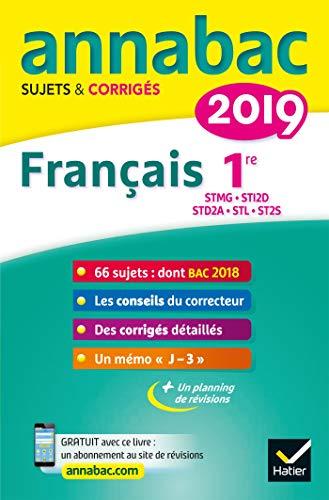 Annales Annabac 2019 Français 1re STMG, STI2D, STD2A, STL, ST2S : sujets et corrigés du bac   Première séries technologiques