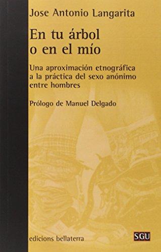EN TU ÁRBOL O EN EL MÍO: Una aproximación etnográfica a la practica del sexo anónimo entre hombres (SGU) por José Antonio LANGARITA ADIEGO