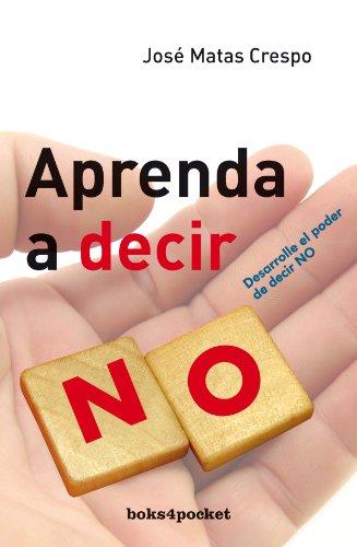 Aprenda a decir no (Books4pocket) por JOSÉ MATAS CRESPO