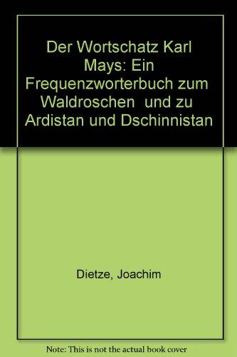 Der Wortschatz Karl Mays: Ein Frequenzwörterbuch zumWaldröschen und zuArdistan und Dschinnistan