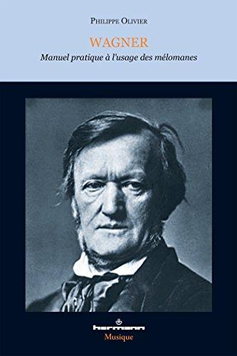 Wagner: Manuel pratique à l'usage des mélomanes par Philippe Olivier