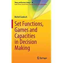 Set Functions, Games and Capacities in Decision Making (Theory and Decision Library C)