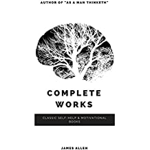 Allen, James: Complete Works (Classic Inspirational and Self-Help Books) (English Edition)