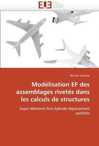 Modélisation EF des assemblages rivetés dans les calculs de structures: Super-éléments finis hybride déplacement perforés par Nicolas Leconte