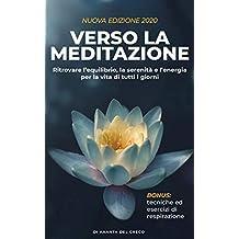 Verso la meditazione: Ritrovare l'equilibrio,  la serenità e l'energia per la vita di tutti i giorni