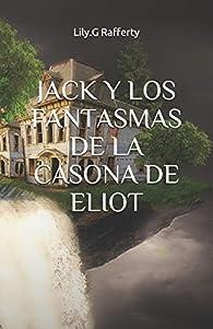 JACK Y LOS FANTASMAS DE LA CASONA DE ELIOT par Lily.G. Rafferty