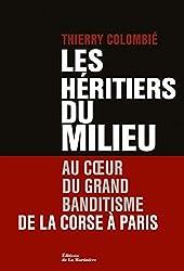 Les Héritiers du Milieu. Au coeur du grand banditisme, de la Corse à Paris: Au coeur du grand banditisme, de la Corse à Paris (NON FICTION)