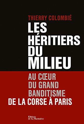 Les Héritiers du Milieu. Au coeur du grand banditisme, de la Corse à Paris: Au coeur du grand banditisme, de la Corse à Paris