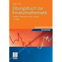 Übungsbuch zur Finanzmathematik: Aufgaben, Testklausuren und Lösungen