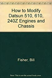How to Modify Datsun 510, 610, 240Z Engines and Chassis by Bill Fisher (1973-11-22)