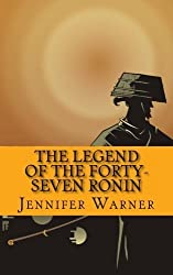 The Legend of the Forty-Seven Ronin: A History of One of the Greatest Samurai Stories of All Time by Jennifer Warner (2013-03-09)