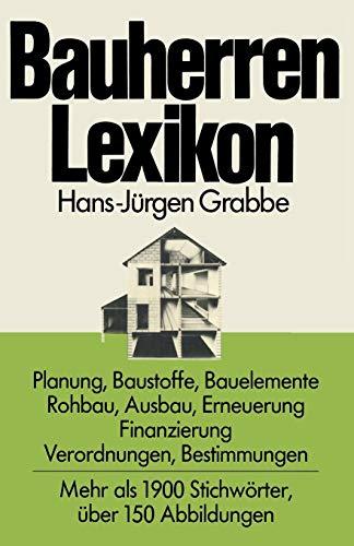 Bauherren Lexikon: Planung, Baustoffe, Bauelemente, Rohbau, Ausbau, Erneuerung, Finanzierung; Verordnungen, Bestimmungen