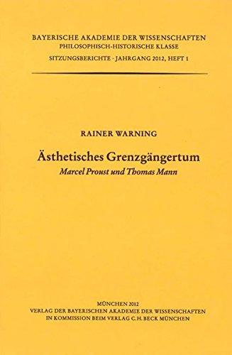 Ästhetisches Grenzgängertum: Marcel Proust und Thomas Mann (Werke des Verlags der Bayerischen Akademie der Wissenschaften bei C.H.Beck / Philosophisch-historische Klasse: Sitzungsberichte)