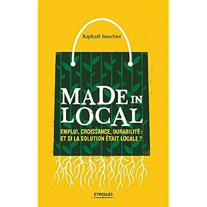 Made in local: Emploi, croissance, durabilité : et si la solution était locale ?
