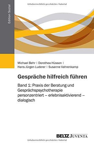 Gespräche hilfreich führen: Band 1: Praxis der Beratung und Gesprächspsychotherapie: personzentriert - erlebnisaktivierend - dialogisch (Edition Sozial)