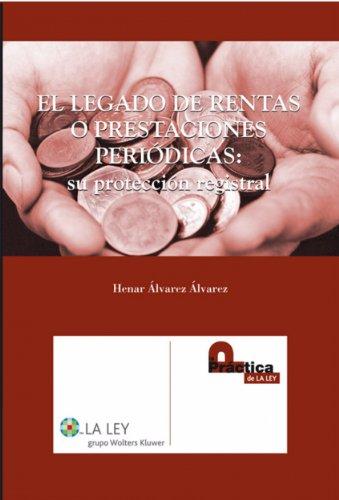 El legado de las rentas o prestaciones periódicas: su protección registral (Spanish Edition)