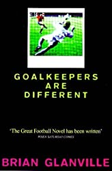 Goalkeepers are Different by Brian Glanville (1998-07-16)