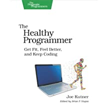 The Healthy Programmer: Get Fit, Feel Better, and Keep Coding