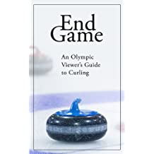 End Game: An Olympic Viewer's Guide to Curling (English Edition)