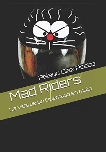 Mad Riders: La vida de un Quemado en moto por D Pelayo Diaz Acebo