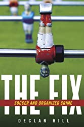 The Fix: Soccer and Organized Crime by Declan Hill (2008-09-02)