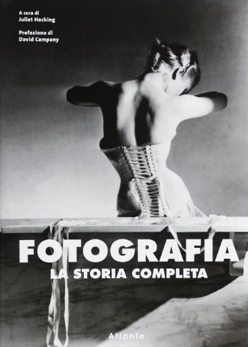 Fotografia. la storia completa. ediz. illustrata