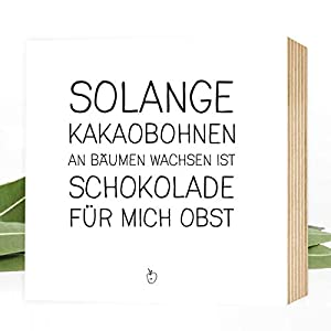 Wunderpixel® Holzbild Schokolade ist Obst! 15x15x2cm zum Hinstellen/Aufhängen, echter Fotodruck mit Spruch auf Holz - schwarz-weißes Wand-Bild Aufsteller zur Dekoration oder als Geschenk