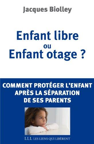Enfant libre ou enfant otage ? Comment protéger l'enfant après la séparation de ses parents