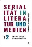 Serialität in Literatur und Medien: Band 2: Modelle für den Deutschunterricht