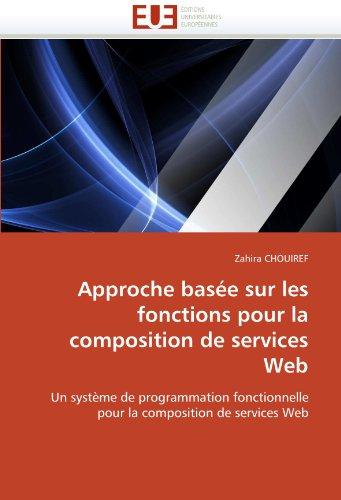 Approche basée sur les fonctions pour la composition de services Web: Un système de programmation fonctionnelle pour la composition de services Web (Omn.Univ.Europ.) par Zahira CHOUIREF