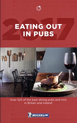 Michelin Eating Out in Pubs 2017: Over 525 of the Best Dining Pubs and Inns in Britain and Ireland