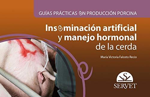 Guías prácticas en producción porcina. Inseminación artificial y manejo hormonal de la cerda por María Victoria Falceto Recio
