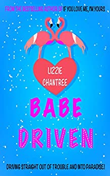 Babe Driven: Driving straight out of trouble and into paradise! (English Edition) von [Chantree, Lizzie]
