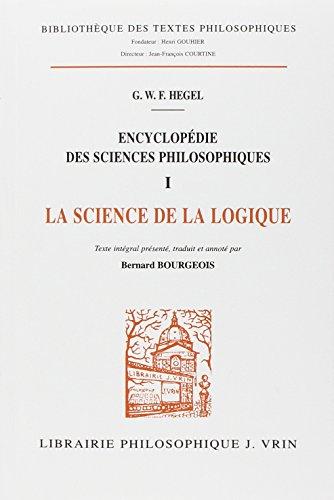 Encyclopédie des sciences philosophiques, Tome 1 : La science de la logique par Georg-Wilhelm-Friedrich Hegel