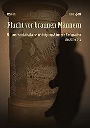 Flucht vor braunen Männern: Nationalsozialistische Verfolgung und innere Emigration des Otto Dix (Lebensreise eines Malers 3)