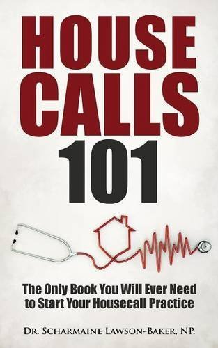 Housecalls 101: The Only Book You Will Ever Need To Start Your Housecall Practice by Dr. Scharmaine L. Baker (2015-10-01)