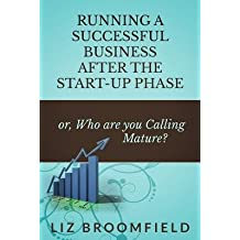 [ Running a Successful Business After the Start-Up Phase: Or, Who Are You Calling Mature? Broomfield, Liz ( Author ) ] { Paperback } 2014