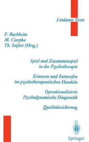 Spiel und Zusammenspiel in der Psychotherapie ― Erinnern und Entwerfen im psychotherapeutischen Handeln ― Operationalisierte Psychodynamische Diagnostik ― Qualitätssicherung (Lindauer Texte)
