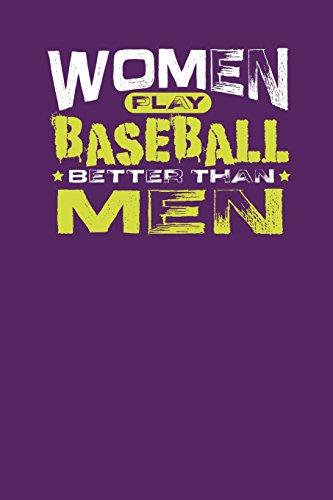 """Women Play Baseball Better Than Men: Gift Notebook Journal For Women (6"""" x 9"""", 120 pages)"""