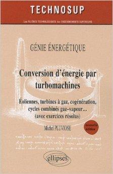 Conversion d'energie par turbomachines eoliennes turbines a gaz cogeneration génie énergétique 2ed de Michel Pluviose ( 17 décembre 2009 )