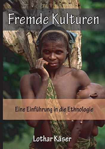 Fremde Kulturen: Eine Einführung in die Ethnologie