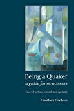 Being a Quaker: A Guide for Newcomers (Second edition, revised and updated)